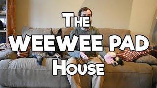 The WEE WEE PAD HOUSE