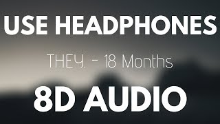 THEY 18 Months feat Ty Dolla ign 8D AUDIO