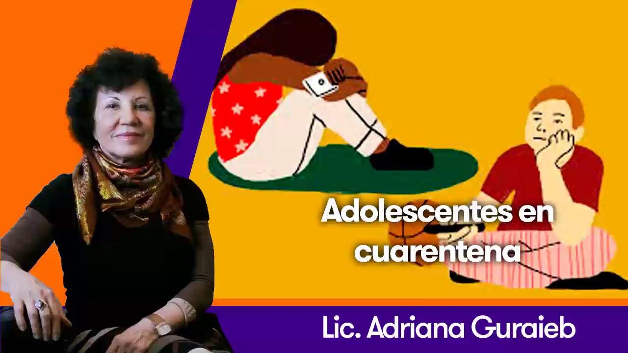 Adolescentes en cuarentena - Lic. Adriana Guraieb