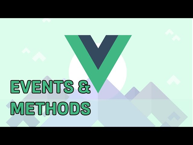 EVENTS & METHODS | VueJS 2 | Learning the Basics