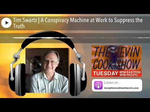 Tim Swartz | A Conspiracy Machine at Work to Suppress the Truth