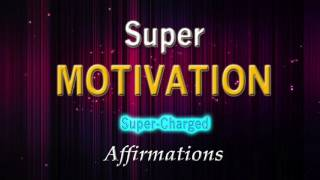 Super Motivation - Today I Achieve Massive Success - Super-Charged Affirmations