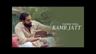 Bamb Jatt Full Video Parmish Verma | Desi Crew | Latest Punjabi Song 2018