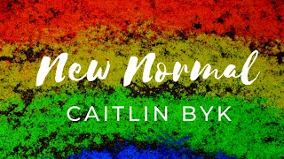 New Normal by Caitlin Byk
