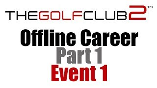 The Golf Club 2 - Offline Career Part 1