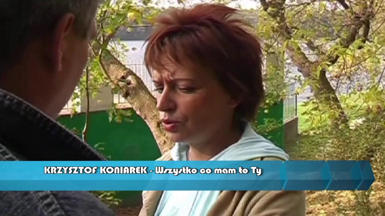 Krzysztof Koniarek Wszystko Co Mam To Ty Youtube