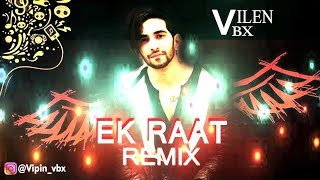 Vilen - Ek Raat (Remix) || DJ VBX || Lyrical Mashup HD Video 2019