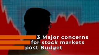 3 Major concerns for stock markets post Budget