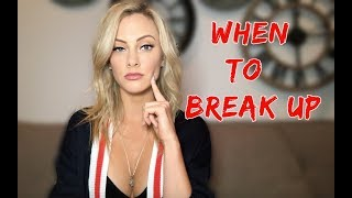 When To Break Up-  Best Advice