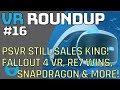 PSVR VR SALES KING - FALLOUT 4 VR - RE7 WINS BEST VR GAME - SNAPDRAGON 845 & More VR Roundup!