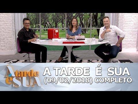 A Tarde é Sua (09/02/18)   Completo