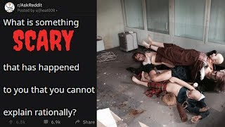 Scary Things That Happened To People That Can't Be Explained Rationaly