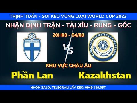 SOI KÈO PHẦN LAN VS KAZAKHSTAN 20H00 - 04/09| VÒNG LOẠI WORLD CUP 2022| KÈO BÓNG TRỊNH TUẤN