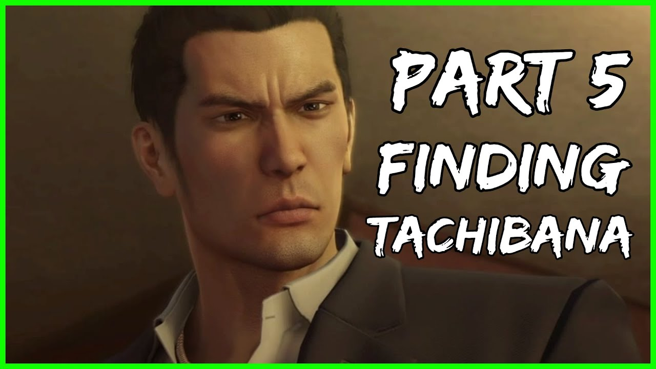 FINDING TACHIBANA | Yakuza 0 GAMEPLAY WALKTHROUGH Part 5 ...