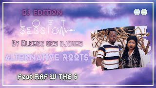 KLEMEE X RAF W THE 6 - ALTERNATIVE ROOTS | DJ LOFT SESSIONS