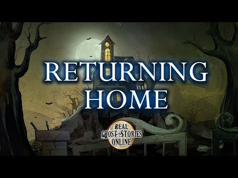 Returning Home | Ghost Stories, Paranormal, Supernatural, Hauntings, Horror