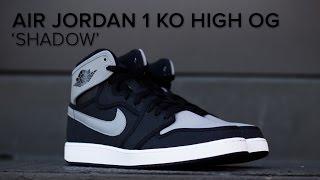 air jordan 1 ko high og shadow on feet review