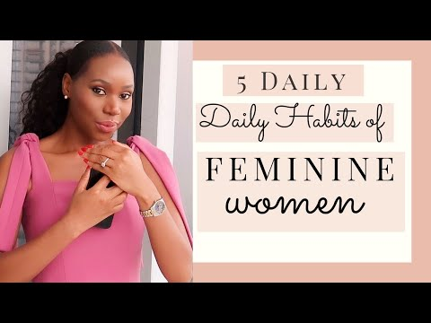 5 VERY SIMPLE DAILY HABITS OF FEMININE WOMEN