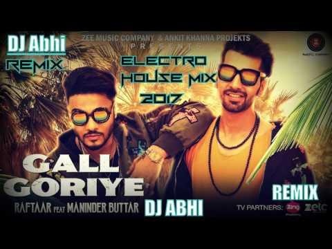 Gall Goriye -Raftaar- Maninder Buttar (Electro House Mix) DJ Abhi
