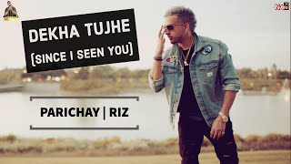Parichay - Dekha Tujhe (Since I Seen You) feat. RIZ [Audio]