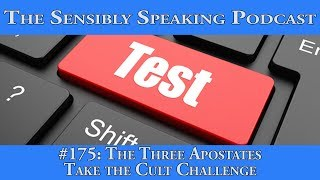 Sensibly Speaking Podcast #175: The Three Apostates Take the Cult Challenge