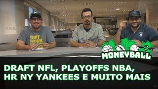 MONEYBALL #11 - Draft NFL, Playoffs NBA, HR NY Yankees e muito mais