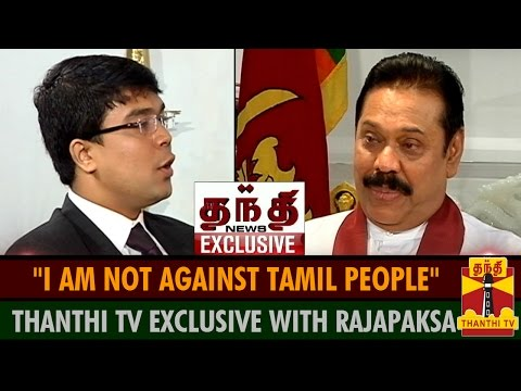 "Thanthi TV Exclusive : ""I am not against Tamil People"" - SL President Rajapaksa"
