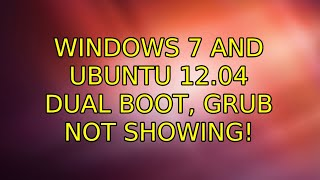 Ubuntu: Windows 7 and Ubuntu 12.04 Dual boot, Grub not showing! (2 Solutions!!)