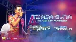 Gambar cover Tiada Guna - Gerry Mahesa (MEGA PUSPITA LIVE KRIAN SIDOARJO)