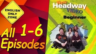 ✔ New Headway video - Beginner - 1-6. All Episodes