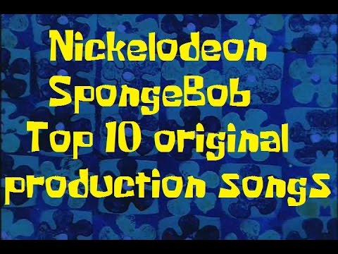 SponegBob Production Music List/Nickelodeon's top 10 SpongeBob original songs