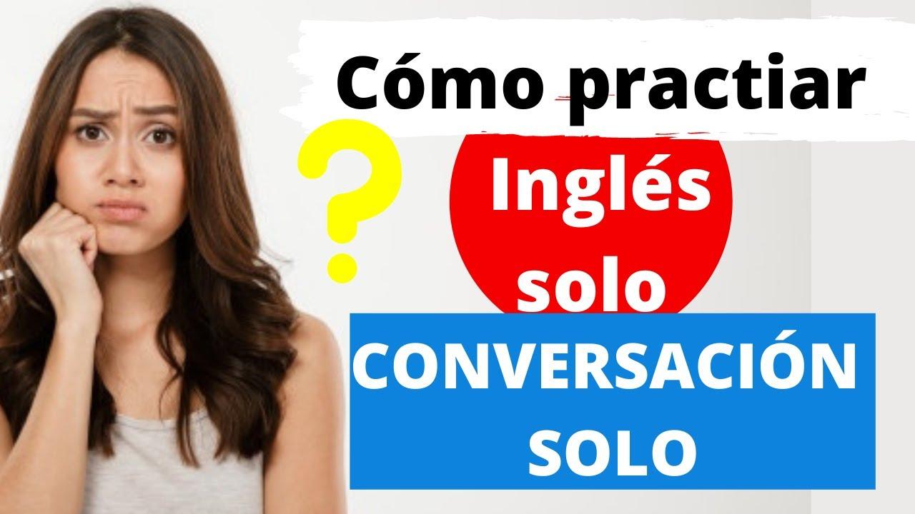 Cómo practicar Inglés SOLO   Qué hacer si no tienes con quien hablar en Inglés