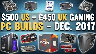 EXCELLENT $500 US + £450 UK Gaming PC Builds 1080p December 2017 (Gaming PCs 2017 for US and UK)