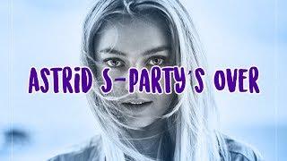 Video Party's Over - Astrid S - Lyrics download MP3, 3GP, MP4, WEBM, AVI, FLV Januari 2018