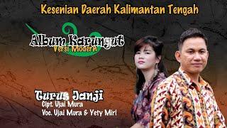 KARUNGUT MODERN KALTENG. TURUS JANJI,By. UJAI MURA & YETY MIRI, (Official)