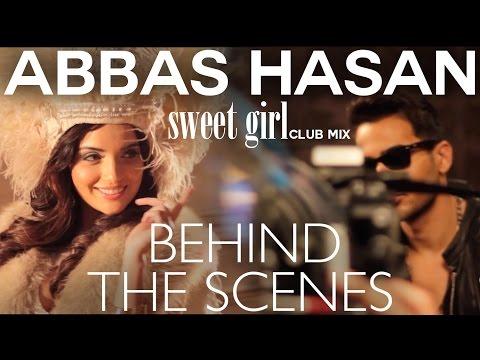 ABBAS HASAN - Sweet Girl Remix (Official Video) - Behind The Scenes W/ Armeena Khan Club Mix
