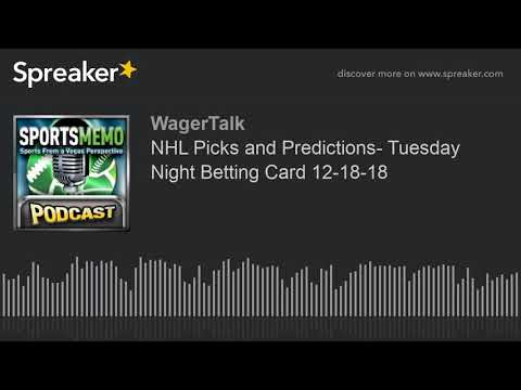 NHL Picks and Predictions- Tuesday Night Betting Card 12-18-18