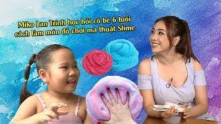 Miko Lan Trinh học hỏi cô bé 6 tuổi cách làm món đồ chơi ma thuật Slime 😜