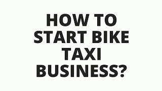 How to start bike taxi business in India?  Easy business idea to earn millions.