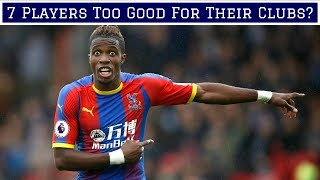 7 Footballers Who Are Too Good For Their Clubs