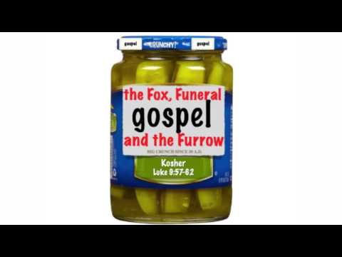 The Fox, the Funeral, and the  Furrow (Gospel Pickle Series)