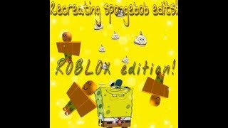 Recreating Spongebob Edits (Roblox Edition)