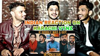 Indian Reaction On IF GOOGLE WAS A GUY IN PAKISTAN | Karachi Vynz Official |M Bros India