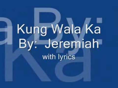 Kung Wala Ka by Jeremiah with lyrics