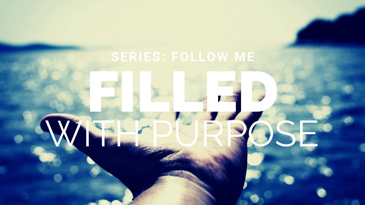 Filled with Purpose - Series: Follow Me - Apostle Mike Klump