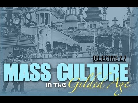 Objective 2.7- Mass Culture in the Gilded Age