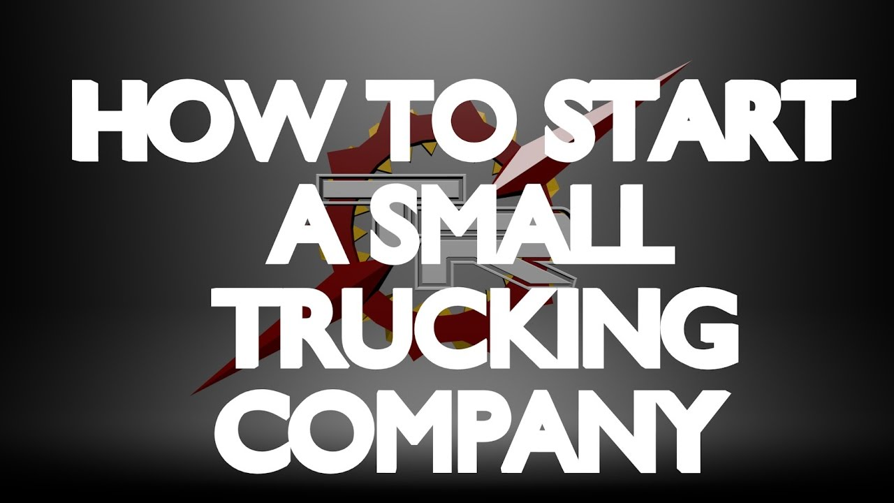 HOW TO START A SMALL TRUCKING CO - Part 1