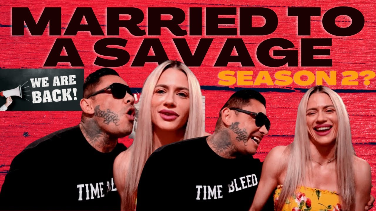 WE'RE BACK!   MARRIED TO A SAVAGE   SEASON 2