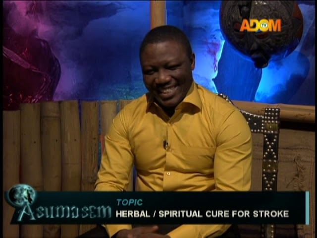 Herbal And Spiritual Cure For Stroke - Asumasem (23-1-19)
