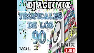 TROPICALES DE LOS 90 MEGAMIX DJ AGUIMIX Volumen 2
